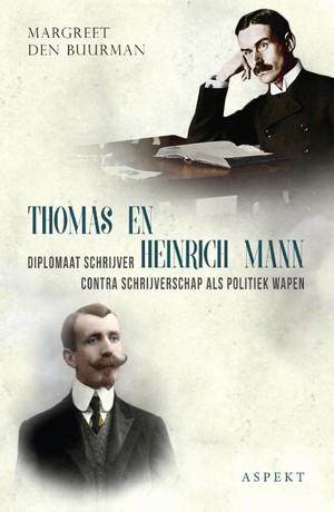Thomas en Heinrich Mann, diplomaat schrijver contra schrijverschap als politiek wapen - monografie